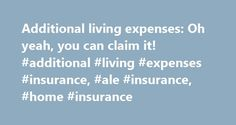 Additional living expenses: Oh yeah, you can claim it! #additional #living #expenses #insurance, #ale #insurance, #home #insurance http://turkey.remmont.com/additional-living-expenses-oh-yeah-you-can-claim-it-additional-living-expenses-insurance-ale-insurance-home-insurance/  # Additional living expenses: Oh yeah, you can claim it! Barbara Marquand – Last updated: July 21, 2016 If you live in a 5,000-square-foot house with flat-screen TVs in every bedroom, a pool in the back yard and a…