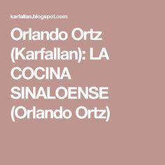 Orlando Ortz (Karfallan): LA COCINA SINALOENSE (Orlando Ortz)