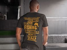 There aren't many things more then I LOVE FISHING but one of them is being a DAD....  https://teespring.com/Fishing_T_Shirts#pid=2&cid=2397&sid=back
