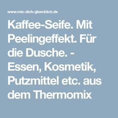 Kaffee-Seife. Mit Peelingeffekt. Für die Dusche. - Essen, Kosmetik, Putzmittel etc. aus dem Thermomix