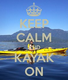 Keep calm and kayak on...