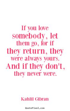 Sayings+about+love+-+If+you+love+somebody,+let+them+go,+for+if+they+return,+they+were+always..