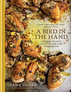 """Read """"A Bird in the Hand Chicken recipes for every day and every mood"""" by Diana Henry available from Rakuten Kobo. Diana Henry named Best Cookery Writer at Fortnum & Mason Food & Drink Awards 2015 Winner - James Beard Award: Best Book,. Roasted Figs, Roasted Peppers, Roasted Potatoes, Octopus, Waitrose Food, Nigella Lawson, Cookery Books, Popular Recipes, The Ordinary"""