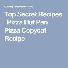 Top Secret Recipes | Pizza Hut Pan Pizza Copycat Recipe