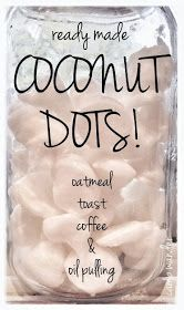 Camp Wander: Ready Made Coconut Dots! And oil pulling info