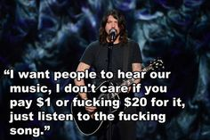 When he was asked about Spotify and made it clear that he doesn't want to put up barriers to hearing his music… | 17 Times Dave Grohl Was Totally Right About Everything