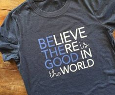 Be the Good in the World tshirt believe there is good graphic tee kind fashion kindness tshirt