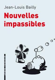 Nouvelles impassibles, de Jean-Louis Bailly  |  Couverture de Quentin Faucompré