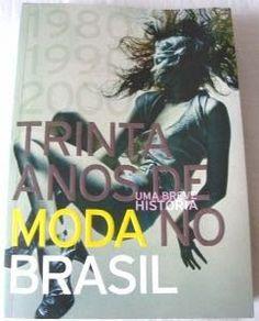 """""""Trinta Anos de Moda no Brasil: Uma breve história"""" Marília Scalzo + Helio Hara Ed. Livre"""