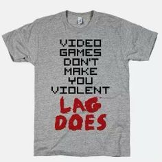 Video games don't make you violent - lag does #shirt .