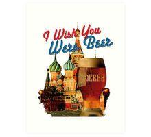 I Wish You Were Beer –  (Храм Василия Блаженного, Москва) – Moscow Art Print