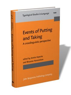 Events of putting and taking : a crosslinguistic perspective / edited by Anetta Kopecka, Bhuvana Narasimhan - Amsterdam ; Philadelphia : John Benjamins, cop. 2012