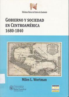 972.803 / W935 Gobierno y sociedad en Centroamerica : 1680-1840 / Miles L. Wortman