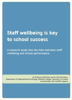 A 5 point plan for teacher wellbeing by Professor Rob Briner and Dr Chris Dewberry Staff wellbeing is not a peripheral issue.