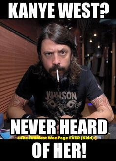 That's right Dave. Foo Fighters Dave Grohl, Screamo, Twisted Humor, Metalhead, Man Alive, Funny Pictures, Funny Pics, Funny Stuff, Rock N Roll