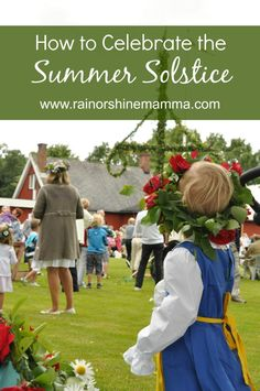 How to Celebrate the Summer Solstice. Midsummer celebrations are fun and a good reason to get outside with the kids. From Rain or Shine Mamma.