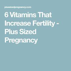 6 Vitamins That Increase Fertility - Plus Sized Pregnancy