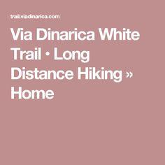 Via Dinarica White Trail • Long Distance Hiking » Home