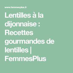 Lentilles à la dijonnaise : Recettes gourmandes de lentilles   FemmesPlus