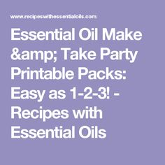Essential Oil Make & Take Party Printable Packs: Easy as 1-2-3! - Recipes with Essential Oils