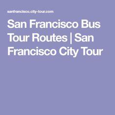 San Francisco Bus Tour Routes | San Francisco City Tour