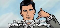 "When he questioned the usefulness of blimps. 23 Of Sterling Archer's Funniest Lines On ""Archer"" Archer Meme, Archer Funny, Archer Quotes, Archer Tv Show, Define Irony, Sterling Archer, Military Videos, Laugh Track, Thighs"