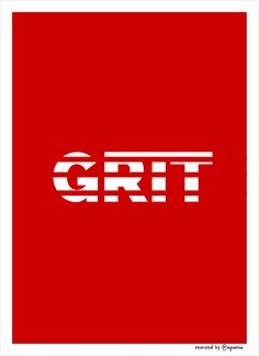 GRIT inspired from TED TALK http://www.ted.com/talks/angela_lee_duckworth_the_key_to_success_grit