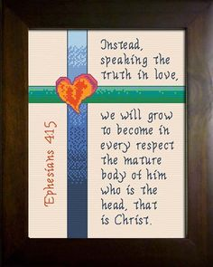 cross stitch bible verse Ephesians instead speaking the truth in love,we will grow to become in every respect the mature body of him who is the head that is Christ Scripture Quotes, Bible Verses, Scriptures, Cross Stitch Designs, Stitch Patterns, Ephesians 4, Serve The Lord, Speak The Truth, Trust God