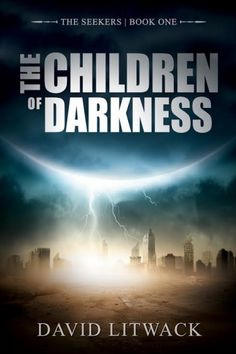 The Children of Darkness, book one of the dystopian trilogy, The Seekers by David Litwack #Author Sponsored #Book Tour and #Giveaway ends 7/7/15.