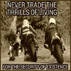 Never trade living life, for the security of existing - biker, motocycle, rider, quote Shared by Motorcycle Fairings - Motocc Bike Quotes, Motorcycle Quotes, Motorcycle Art, Hyabusa Motorcycle, Motocross Quotes, Biker Chick, Biker Girl, My Ride, Bike Life