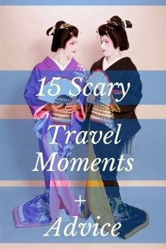 15 Scary Travel Moments by 15 Travelers: Learn from the experiences and read how their advice on how they avoid a repeat and become less fearful travelers. A 2-part series by http://www.LongestBusRide.com