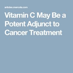 Vitamin C May Be a Potent Adjunct to Cancer Treatment