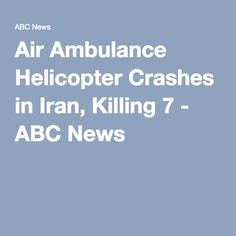 Air Ambulance Helicopter Crashes in Iran, Killing 7 - ABC News