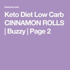 Keto Diet Low Carb CINNAMON ROLLS   Buzzy   Page 2
