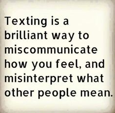 Texting....this is so true!!!!