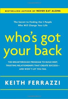 Who's Got Your Back: The Breakthrough Program to Build Deep, Trusting Relationships That Create Success--and Won't Let You Fail by Keith Ferrazzi http://www.amazon.com/dp/0385521332/ref=cm_sw_r_pi_dp_u1rxub0BT0ZVC
