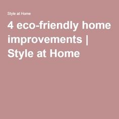 4 eco-friendly home improvements | Style at Home
