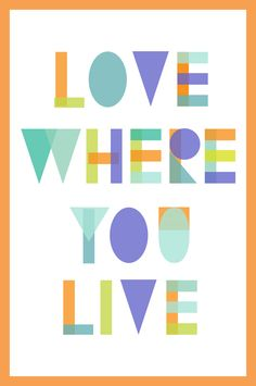 love where you live | Inspired to Share