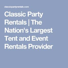 Classic Party Rentals | The Nation's Largest Tent and Event Rentals Provider