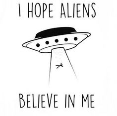 I hope aliens believe in me Alien Quotes, Alien Tattoo, Aliens And Ufos, Photo Wall Collage, Art Hoe, Tumblr Quotes, Nature Tattoos, Life Is Beautiful, Art Sketches