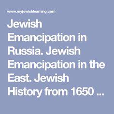 Jewish Emancipation in Russia. Jewish Emancipation in the East. Jewish History from 1650 - 1914. Modern Jewish History. Jewish History and Community.
