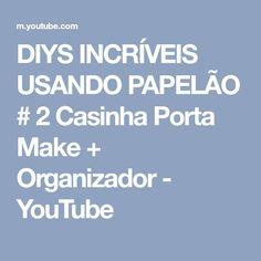DIYS INCRÍVEIS USANDO PAPELÃO # 2 Casinha Porta Make + Organizador - YouTube