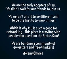 """""""This place is crawling with people who question the Status Quo!"""" Tags: #tsu #tsunami #tsunation #networking #friends"""