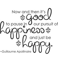 Now and then it's good to pause in our pursuit of happiness and just be happy  — #quote. Brought to you by SunGoddess Magazine: Igniting the Powerful Goddess WIthin http://sungoddessmagazine.com