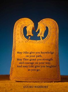 Asatru Warriors    May Odin give you knowledge on your path,  May Thor grant you strength and courage on your way,  And may Loki give you laughter as you go.    https://sphotos-a.xx.fbcdn.net/hphotos-frc1/418551_293680787365944_620529050_n.jpg