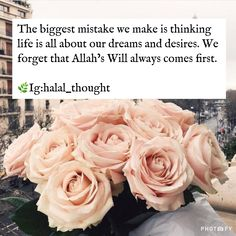 The biggest mistake we make is thinking life is all about our dreams and desires. We forget that Allah's Will always comes first. Hadith Quotes, Muslim Quotes, Urdu Quotes, Islamic Quotes, Quotations, Islam Muslim, Islam Quran, Love In Islam, All About Islam