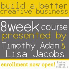 How to Build a Better Creative Business // Fall Class Launch 2013 ------ Sign  up Today!!