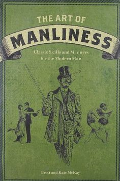 The Art of Manliness: Classic Skills and Manners for the Modern Man by Brett McKay,http://www.amazon.com/dp/1600614620/ref=cm_sw_r_pi_dp_Rf9Ksb08XTA4RGAB