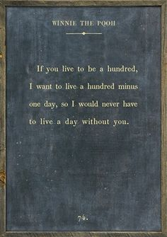 "Quote Art ~ Winnie The Pooh ""If you live to be a hundred, I want to live to be a hundred minus one day so I never have to live without you."" A perfect mix between vintage and contemporary, these Book"
