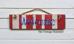 A personal favorite from my Etsy shop https://www.etsy.com/listing/544337759/patriotic-welcome-sign-wood-sign-saying Patriotic Welcome Sign, wood sign saying, reclaim wall art, wood sign, outdoor decor, nautical sign, boat, Red white and blue, America, USA